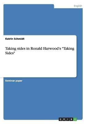 Taking Sides in Ronald Harwood's Taking Sides (Paperback): Katrin Schmidt