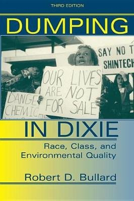 Dumping In Dixie - Race, Class, And Environmental Quality, Third Edition (Electronic book text, 3rd New edition): Robert D....