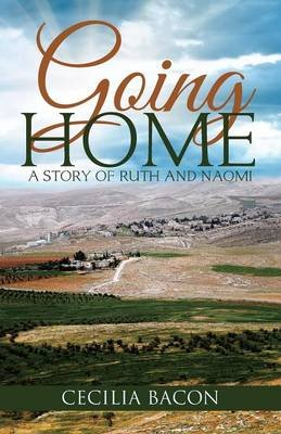 Going Home - A Story of Ruth and Naomi (Paperback): Cecilia Bacon
