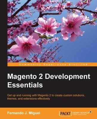 Magento 2 Development Essentials (Electronic book text, 1st edition): Fernando J. Miguel
