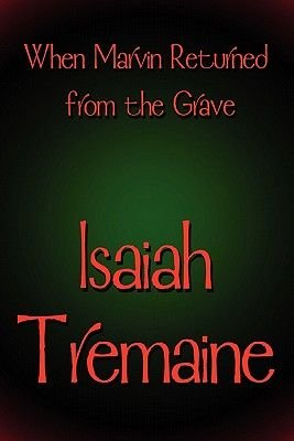 When Marvin Returned from the Grave (Paperback): Isaiah Tremaine