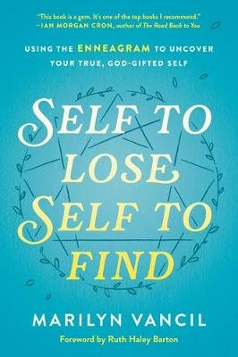 Self to Lose, Self to Find - Using the Enneagram to Uncover your True, God-Gifted Self (Hardcover, Revised and Updated):...