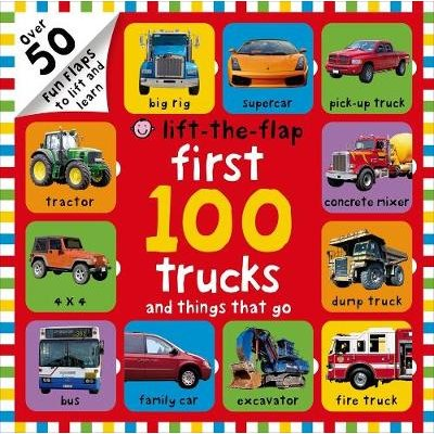 First 100 Trucks and Things That Go Lift-The-Flap - Over 50 Fun Flaps to Lift and Learn (Board book): Roger Priddy