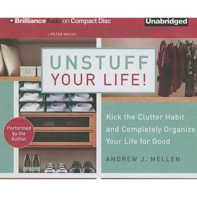 Unstuff Your Life! - Kick the Clutter Habit and Completely Organize Your Life for Good (Standard format, CD): Andrew J Mellen