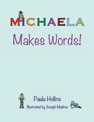 Michaela Makes Words! - A Personalized World of Words Based on the Letters in the Name Michaela, with Humorous Poems and...