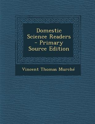 Domestic Science Readers (Paperback, Primary Source): Vincent Thomas Murche