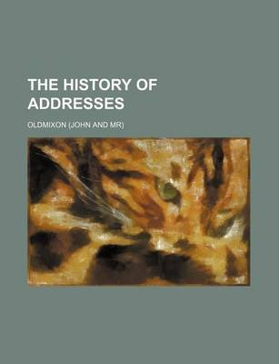 The History of Addresses (Paperback): Oldmixon
