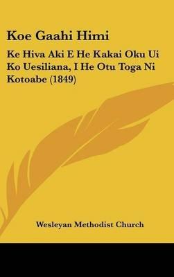 Koe Gaahi Himi - Ke Hiva Aki E He Kakai Oku Ui Ko Uesiliana, I He Otu Toga Ni Kotoabe (1849) (English, Tonga (Nyasa),...
