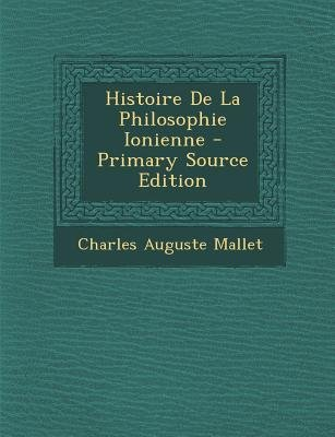 Histoire de La Philosophie Ionienne (English, French, Paperback, Primary Source): Charles Auguste Mallet