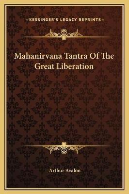 Mahanirvana Tantra of the Great Liberation (Hardcover): Arthur Avalon