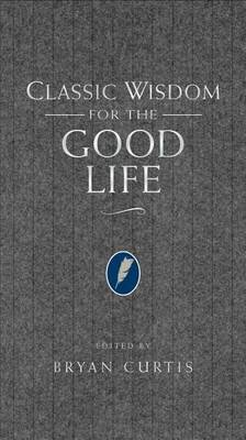 Classic Wisdom for the Good Life (Electronic book text): Bryan Curtis