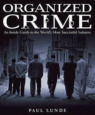 Organized Crime - An Inside Guide to the World's Most Successful Industry (Hardcover): Paul Lunde