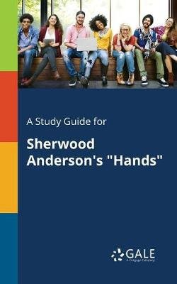A Study Guide for Sherwood Anderson's Hands (Paperback): Cengage Learning Gale