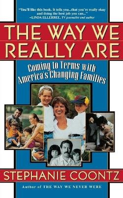 The Way We Really Are - Coming To Terms With America's Changing Families (Paperback, Revised): Stephanie Coontz