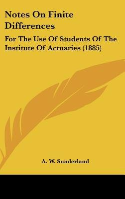 Notes on Finite Differences - For the Use of Students of the Institute of Actuaries (1885) (Hardcover): A. W. Sunderland