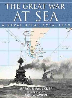 The Great War at Sea - A Naval Atlas, 1914-1919 (Hardcover): Marcus Faulkner