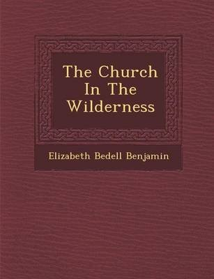 The Church in the Wilderness (Paperback): Elizabeth Bedell Benjamin