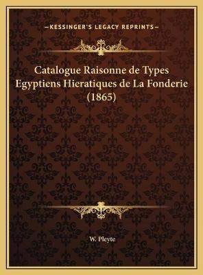 Catalogue Raisonne de Types Egyptiens Hieratiques de La Fonderie (1865) (English, French, Hardcover): W. Pleyte