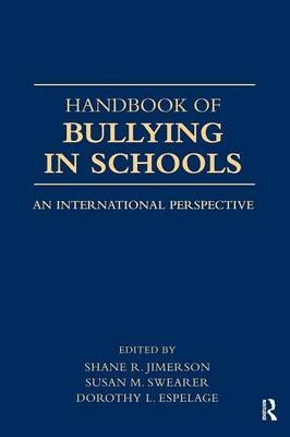 Handbook of Bullying in Schools - An International Perspective (Hardcover, 2): Shane R. Jimerson, Susan M. Swearer, Dorothy L....