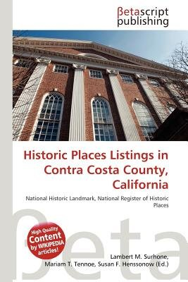 Historic Places Listings in Contra Costa County, California (Paperback): Lambert M. Surhone, Mariam T. Tennoe, Susan F....