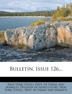 Bulletin, Issue 126... (Paperback): New York (State) Dept of Farms and Mar