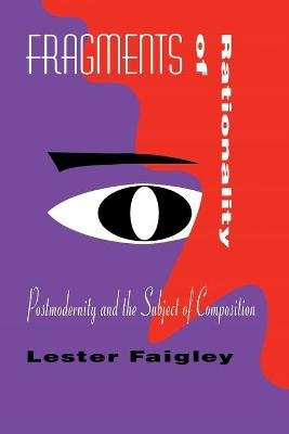 Fragments of Rationality - Postmodernity and the Subject of Composition (Paperback): Lester Faigley
