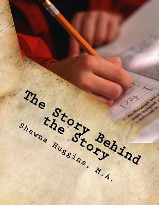 The Story Behind the Story - Creative Writing Project (Paperback): Shawna Huggins M. a.