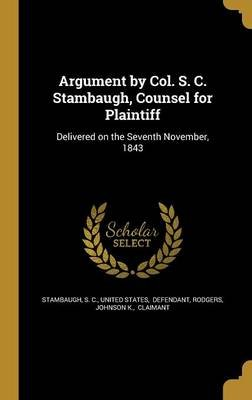 Argument by Col. S. C. Stambaugh, Counsel for Plaintiff (Hardcover): S. C. Stambaugh, Defendant United States, Johnson K...