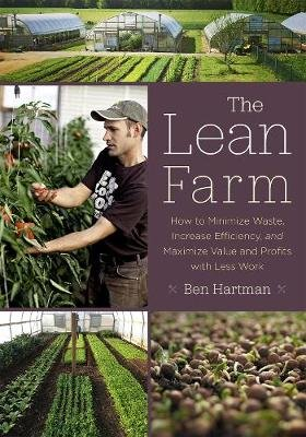 The Lean Farm - How to Minimize Waste, Increase Efficiency, and Maximize Value and Profits with Less Work (Paperback): Ben...