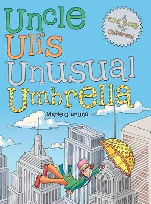 Uncle Uli's Unusual Umbrella (Hardcover): Marie G Bruno