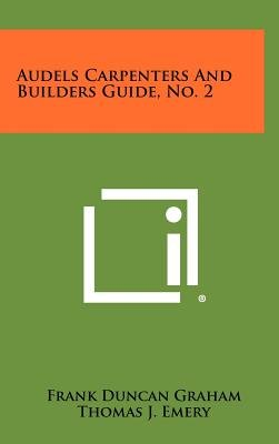 Audels Carpenters and Builders Guide, No. 2 (Hardcover): Frank Duncan Graham, Thomas J Emery