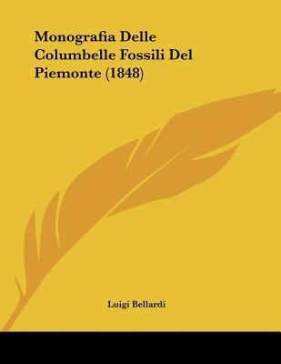 Monografia Delle Columbelle Fossili del Piemonte (1848) (Italian, Paperback): Luigi Bellardi