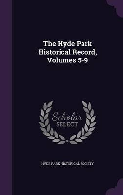 The Hyde Park Historical Record, Volumes 5-9 (Hardcover): Hyde Park Historical Society