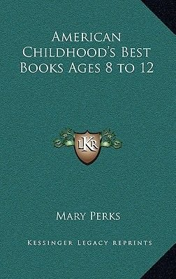 American Childhood's Best Books Ages 8 to 12 (Hardcover): Mary Perks