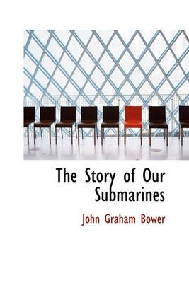 The Story of Our Submarines (Hardcover): John Graham Bower