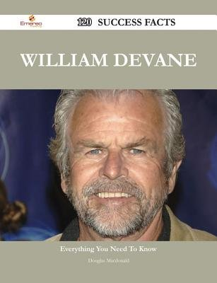 William Devane 120 Success Facts - Everything You Need to Know about William Devane (Electronic book text): Douglas MacDonald