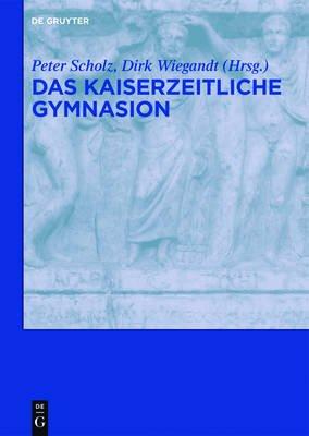 Das Kaiserzeitliche Gymnasion (English, German, Italian, Book): Peter Scholz, Dirk Wiegandt