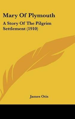 Mary of Plymouth - A Story of the Pilgrim Settlement (1910) (Hardcover): James Otis
