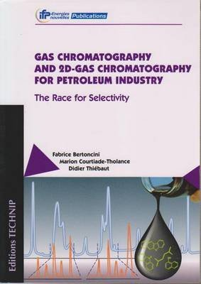 Gas Chromatography and 2D-gas Chromatography for Petroleum Industry - The Race for Selectivity (Microfilm): E Bertonici, M...