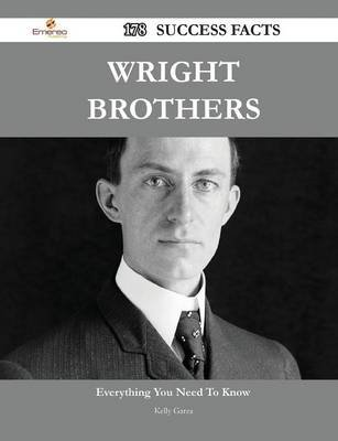Wright Brothers 178 Success Facts - Everything You Need to Know about Wright Brothers (Paperback): Kelly Garza
