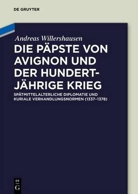 Papste Von Avignon Und Der Hundertjahrige Krieg - Spatmittelalterliche Diplomatie Und Kuriale Verhandlungsnormen (1337-1378)...