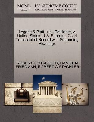 Leggett & Platt, Inc., Petitioner, V. United States. U.S. Supreme Court Transcript of Record with Supporting Pleadings...