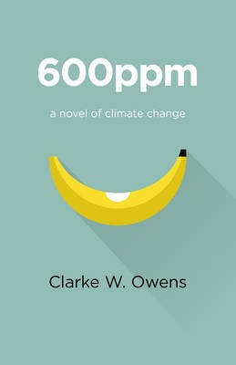 600ppm - A Novel of Climate Change (Paperback): Clarke W. Owens
