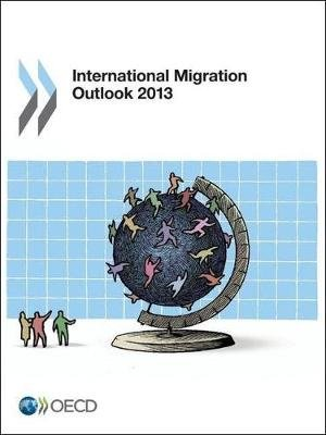 International migration outlook 2013 (Paperback, 37th ed., 2013): OECD (Organisation for Economic Cooperation and Development)