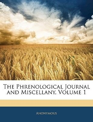 The Phrenological Journal and Miscellany, Volume 1 (Paperback): Anonymous
