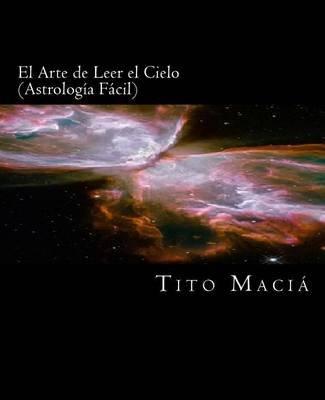 El Arte de Leer El Cielo - Astrologia Facil (Spanish, Paperback): Tito Macia