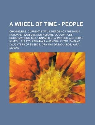 A Wheel of Time - People - Channelers, Current Status, Heroes of the Horn, Nationality-Origin, Non-Humans, Occupations,...