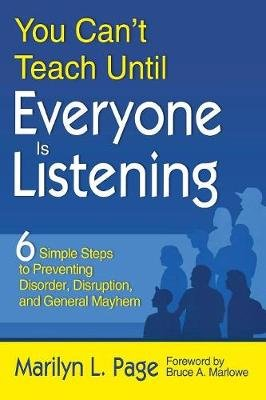 You Can't Teach Until Everyone Is Listening - Six Simple Steps to Preventing Disorder, Disruption, and General Mayhem...