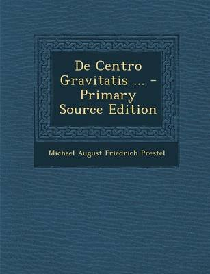 de Centro Gravitatis ... - Primary Source Edition (Latin, Paperback): Michael August Friedrich Prestel