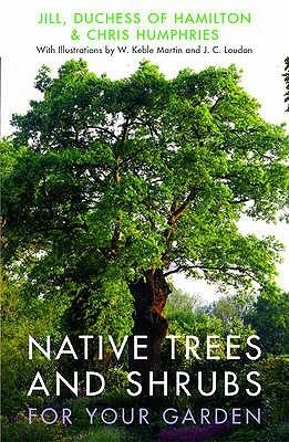 Native Trees and Shrubs for Your Garden (Paperback): Jill Duchess of Hamilton